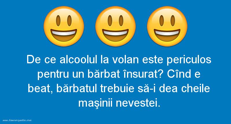 Bancuri cu Beţivi - De ce alcoolul la volan este periculos pentru un bărbat însurat?