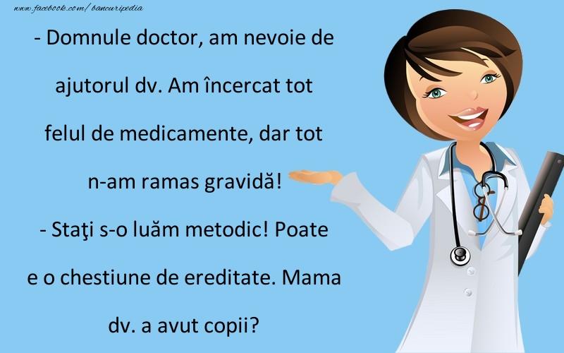 Bancuri cu Doctori - Domnule doctor, am nevoie de ajutorul dv.