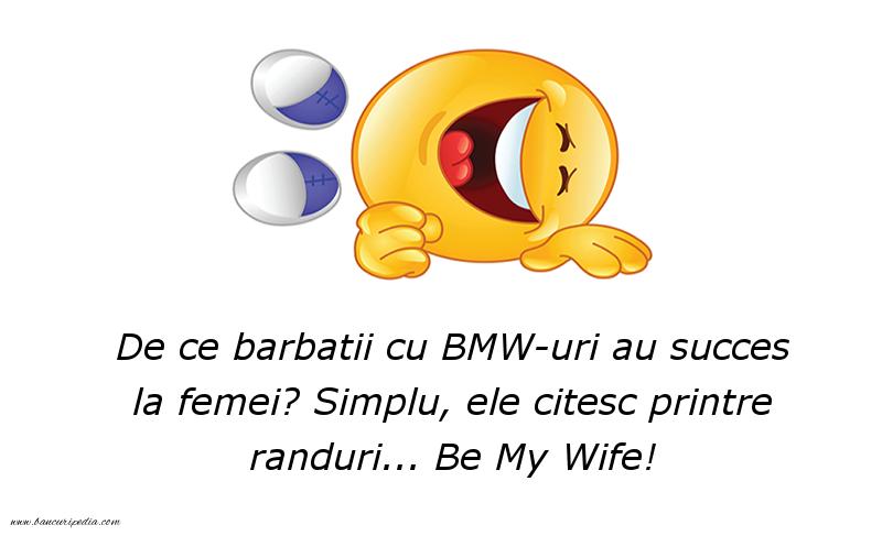 Glume - De ce barbatii cu BMW-uri au succes la femei? Simplu, ele citesc printre randuri... Be My Wife