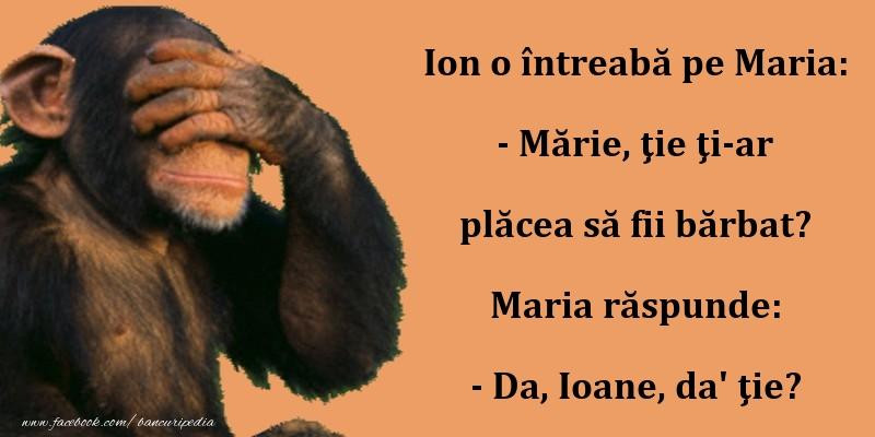 Bancuri cu Ion şi Maria - Ioane, ţi-ar plăcea să fii bărbat?