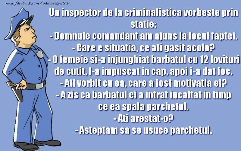 Bancuri cu Poliţişti - Un inspector de la criminalistica vorbeste prin statie: